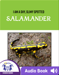 I Am A Shy, Slimy, Spotted Salamander