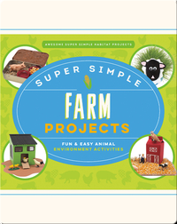Super Simple Farm Projects: Fun & Easy Animal Environment Activities
