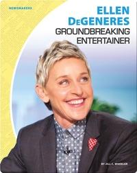 Ellen DeGeneres: Groundbreaking Entertainer