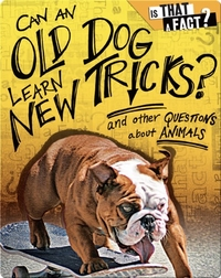 Can an Old Dog Learn New Tricks?: And Other Questions about Animals