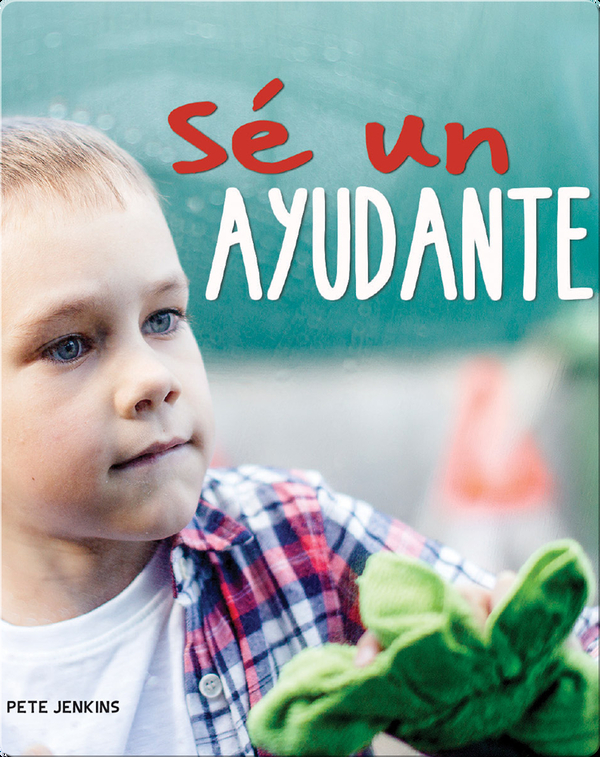 Sé un ayudante: Be a Helper