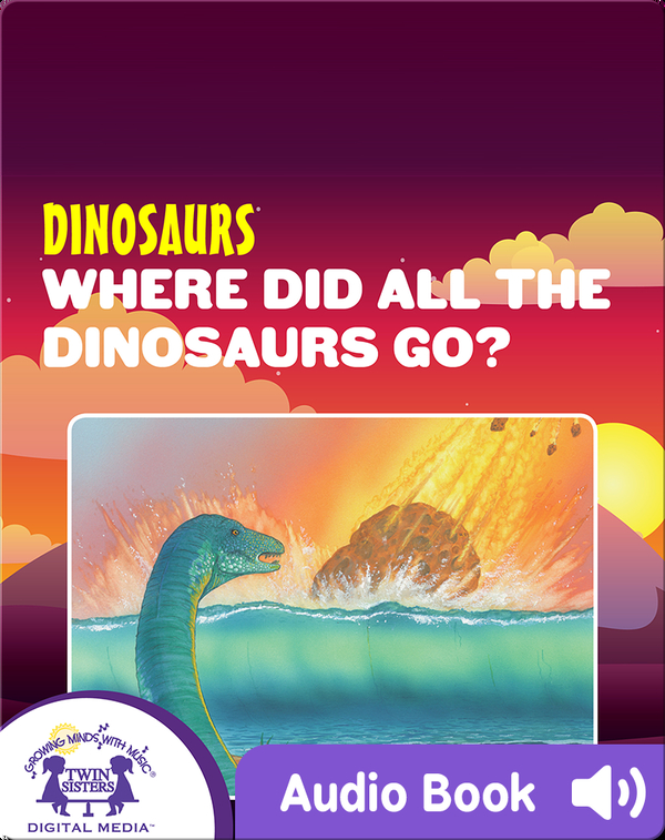 Dinosaurs: Where Did All The Dinosaurs Go?