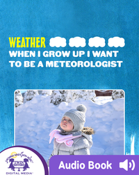 Weather: When I Grow Up I Want To Be A Meteorologist