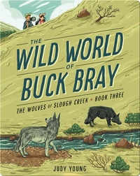 The Wild World of Buck Bray: The Wolves of Slough Creek