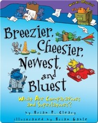Breezier, Cheesier, Newest, and Bluest: What Are Comparatives and Superlatives?