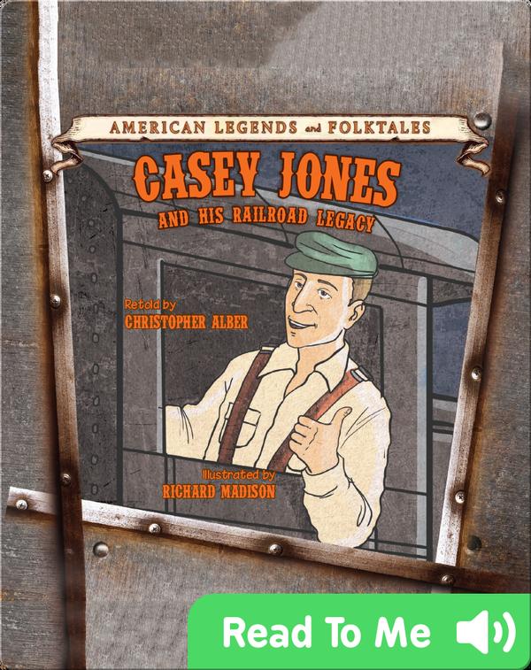 Casey Jones: And His Railroad Legacy