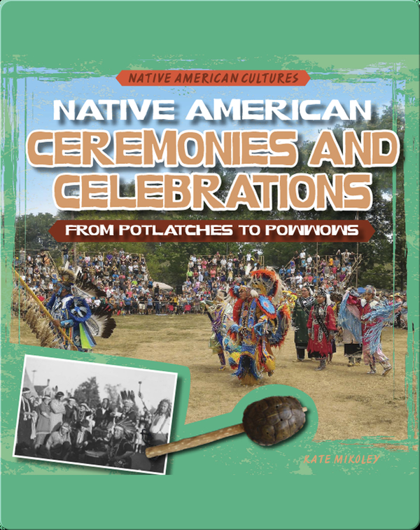 Native American Ceremonies and Celebrations: From Potlatches to Powwows