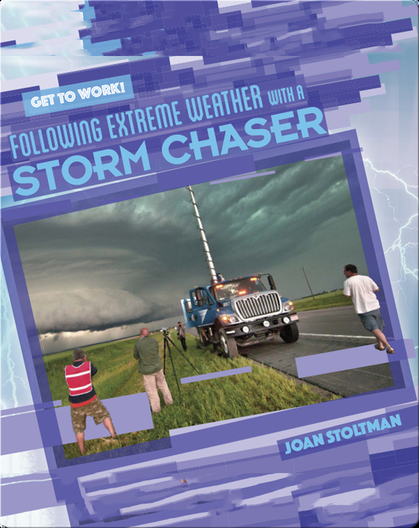 Following Extreme Weather with a Storm Chaser