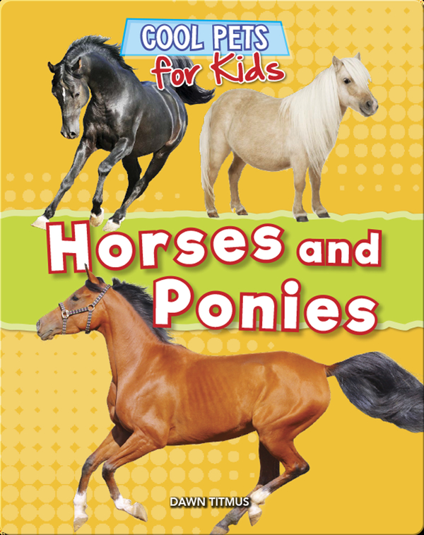 Cool Pets for Kids: Horses and Ponies