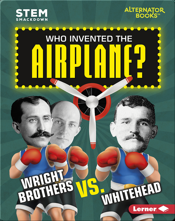 Who Invented the Airplane?: Wright Brothers vs. Whitehead