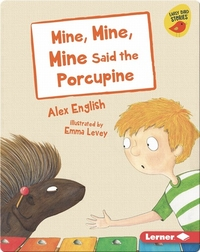 Mine, Mine, Mine Said the Porcupine
