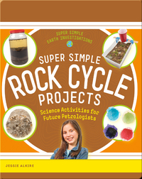 Super Simple Rock Cycle Projects: Science Activities for Future Petrologists