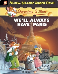 We'll Always Have Paris: Geronimo Stilton Graphic Novel #11