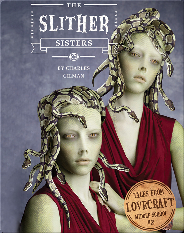 Tales From Lovecraft Middle School Book 2: The Slither Sisters