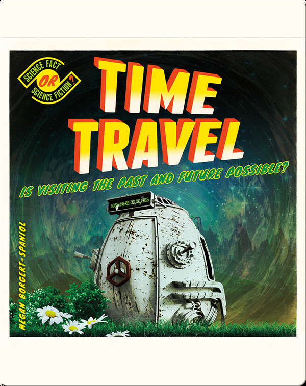 Time Travel: Is Visiting the Past and Future Possible?