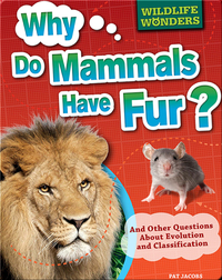 Why Do Mammals Have Fur?: And Other Questions About Evolution and Classification