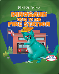 Dinosaur Goes to the Fire Station