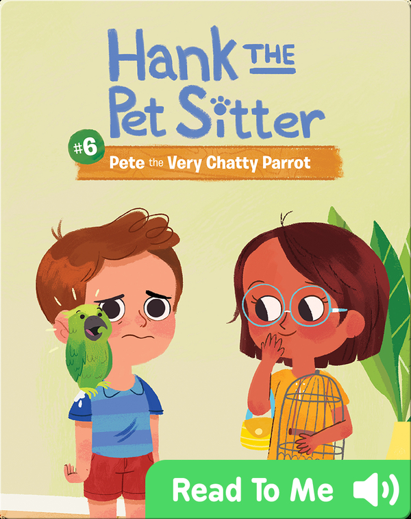 Hank the Pet Sitter Book 6: Pete the Very Chatty Parrot
