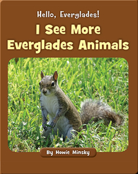 Hello, Everglades!: I See More Everglades Animals