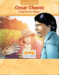 Cesar Chavez: Friend to Farm Workers