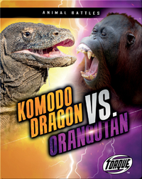 Animal Battles: Komodo Dragon vs. Orangutan