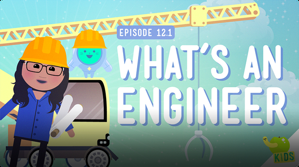Crash Course Kids: What's an Engineer?