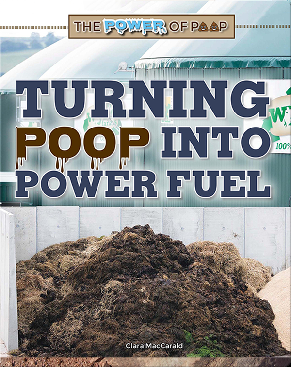 The Power of Poop: Turning Poop into Power Fuel