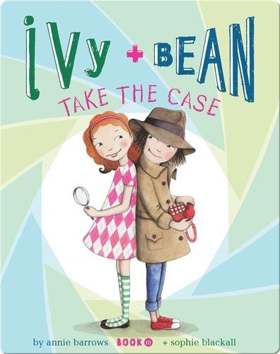Ivy + Bean Take the Case (Book 10)