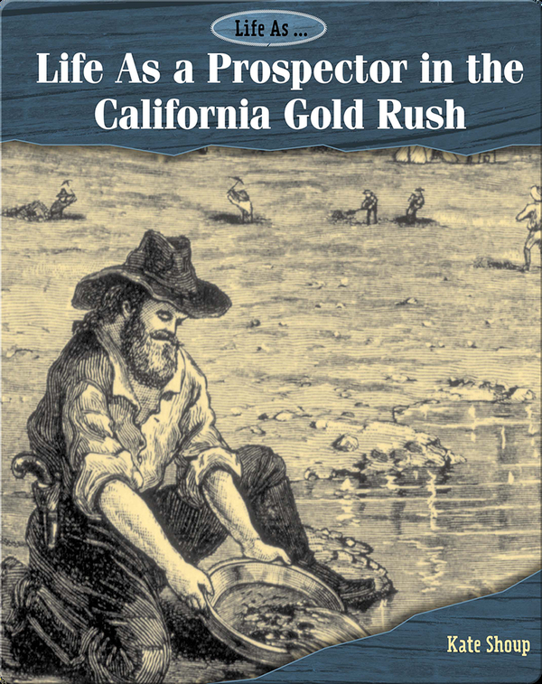 Life As a Prospector in the California Gold Rush