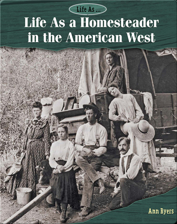 Life As a Homesteader in the American West