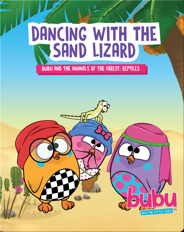 Bubu and the Little Owls: Dancing with the Sand Lizard