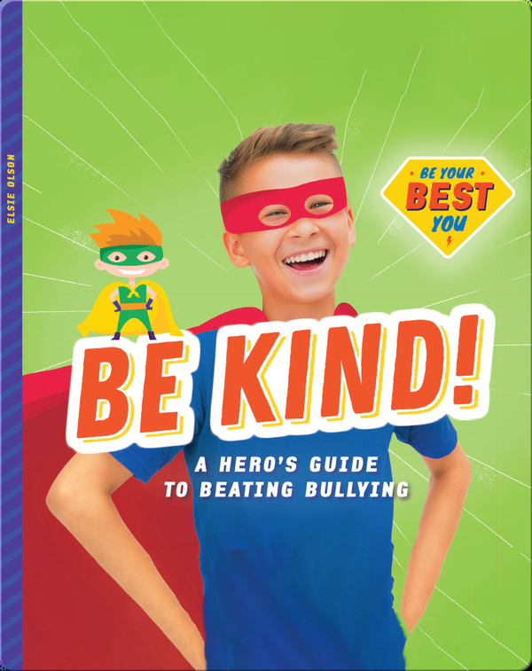 Be Kind!: A Hero's Guide to Beating Bullying