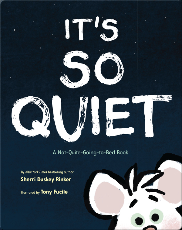It's So Quiet: A Not-Quite-Going-to-Bed Book