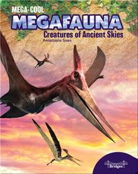 Mega-Cool Megafauna: Creatures of the Ancient Skies