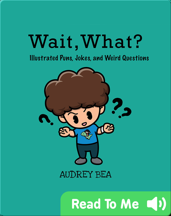 Wait, What?: Illustrated Puns, Jokes, and Weird Questions