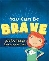 You Can Be Brave: See How Magnolia Overcame Her Fear