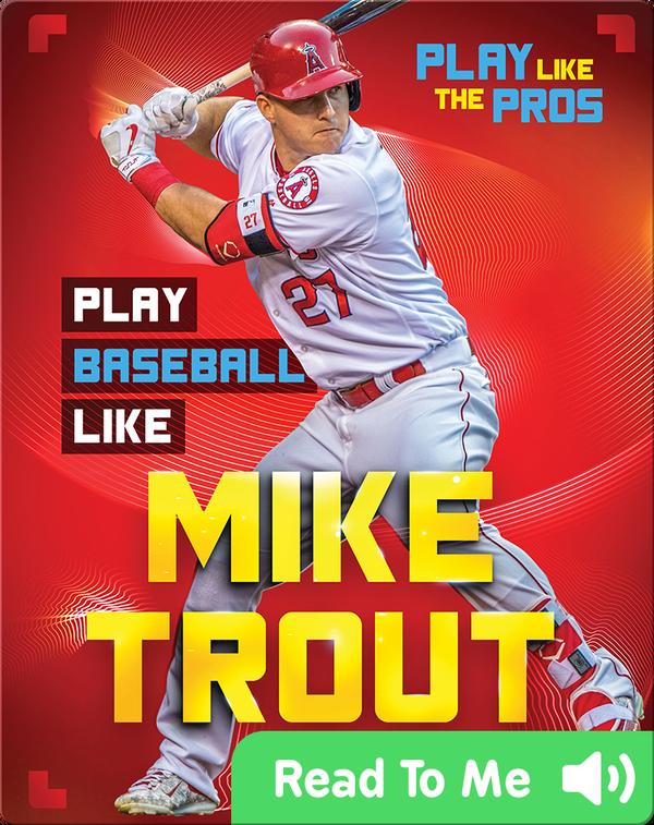 Play Like the Pros: Play Baseball Like Mike Trout