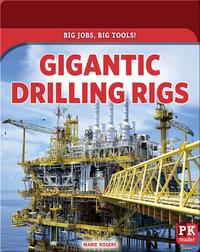 Big Jobs, Big Tools!: Gigantic Drilling Rigs