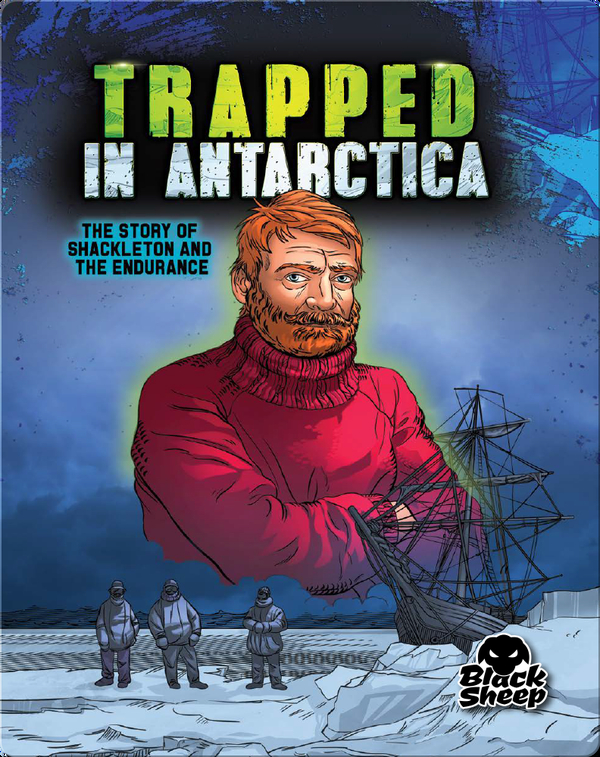 Trapped in Antarctica: Shackleton and the Endurance