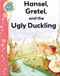 Hansel, Gretel, and the Ugly Duckling