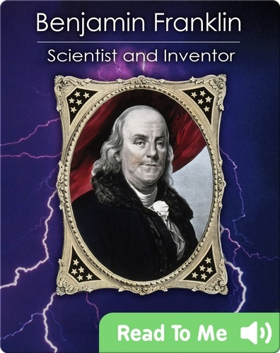 Benjamin Franklin: Scientist And Inventor