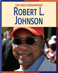 Life Skill Biographies: Robert L. Johnson
