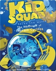 Kid Squad Saves the World: The Madness of Captain Cyclops