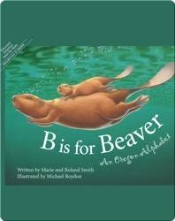B is for Beaver: An Oregon Alphabet