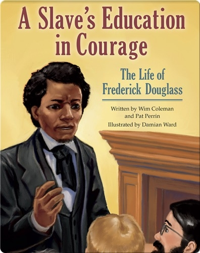 A Slave's Education in Courage: The Life of Frederick Douglass