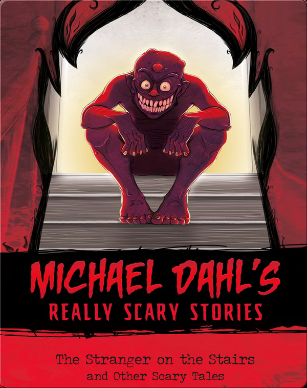 Michael Dahl's Really Scary Stories: The Stranger on the Stairs and Other Scary Tales