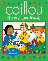 Caillou: My Day Care Friends