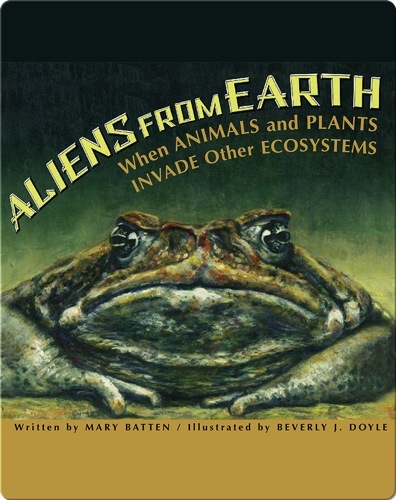 Aliens From Earth: When Animals and Plants Invade Other Ecosystems