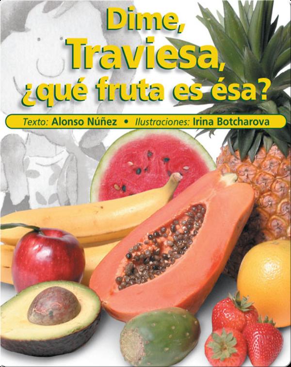 Dime Traviesa, ¿qué fruta es ésa? (Tell me, Ms. Prank, what fruit is that)