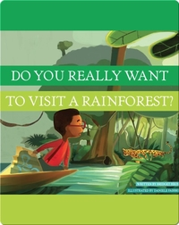 Do You Really Want To Visit A Rainforest?